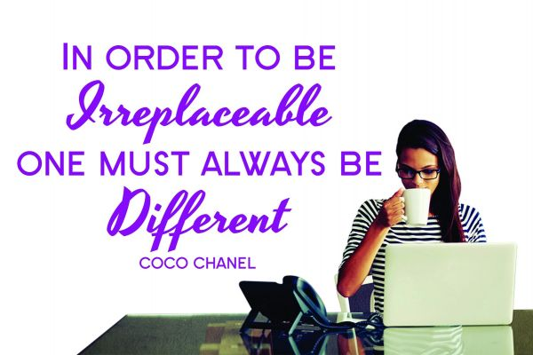 """Coco Chanel Quote """"In Order To Be Irreplaceable''"""
